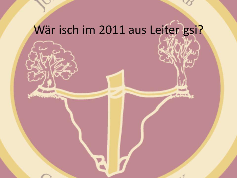 Wär isch im 2011 aus Leiter gsi