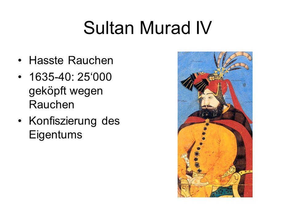 Sultan Murad IV Hasste Rauchen 1635-40: 25'000 geköpft wegen Rauchen