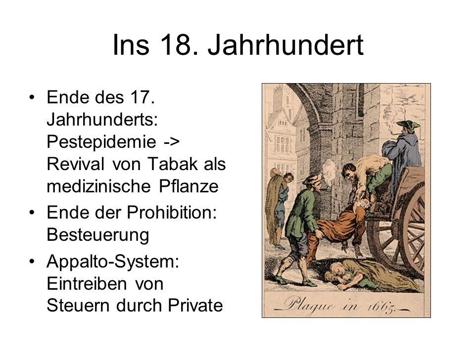 Ins 18. Jahrhundert Ende des 17. Jahrhunderts: Pestepidemie -> Revival von Tabak als medizinische Pflanze.