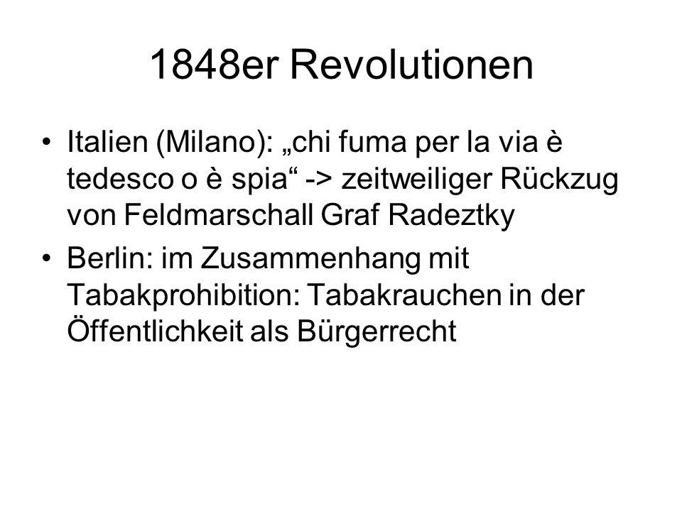 "1848er Revolutionen Italien (Milano): ""chi fuma per la via è tedesco o è spia -> zeitweiliger Rückzug von Feldmarschall Graf Radeztky."