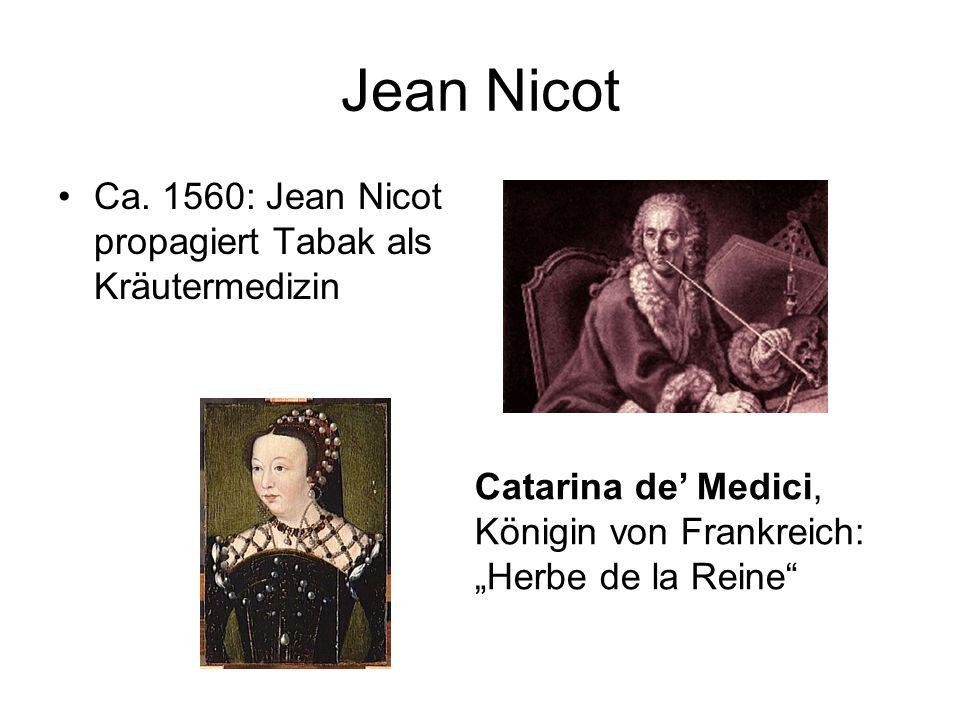 Jean Nicot Ca. 1560: Jean Nicot propagiert Tabak als Kräutermedizin