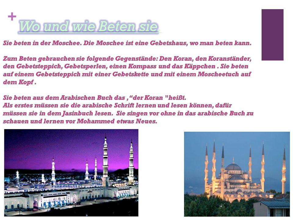 Wo und wie Beten sie. Sie beten in der Moschee. Die Moschee ist eine Gebetshaus, wo man beten kann.