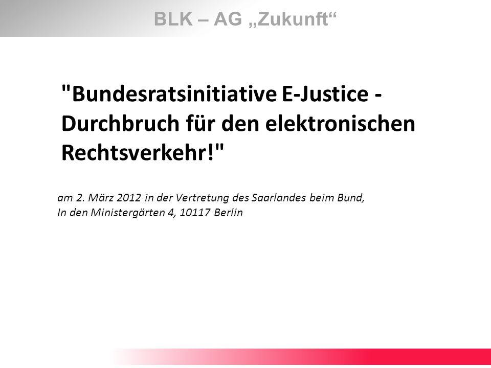 """BLK – AG """"Zukunft Bundesratsinitiative E-Justice - Durchbruch für den elektronischen Rechtsverkehr!"""
