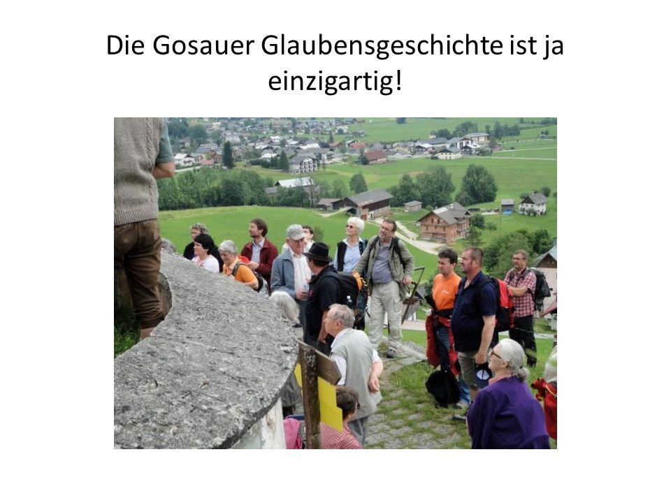 Die Gosauer Glaubensgeschichte ist ja einzigartig!