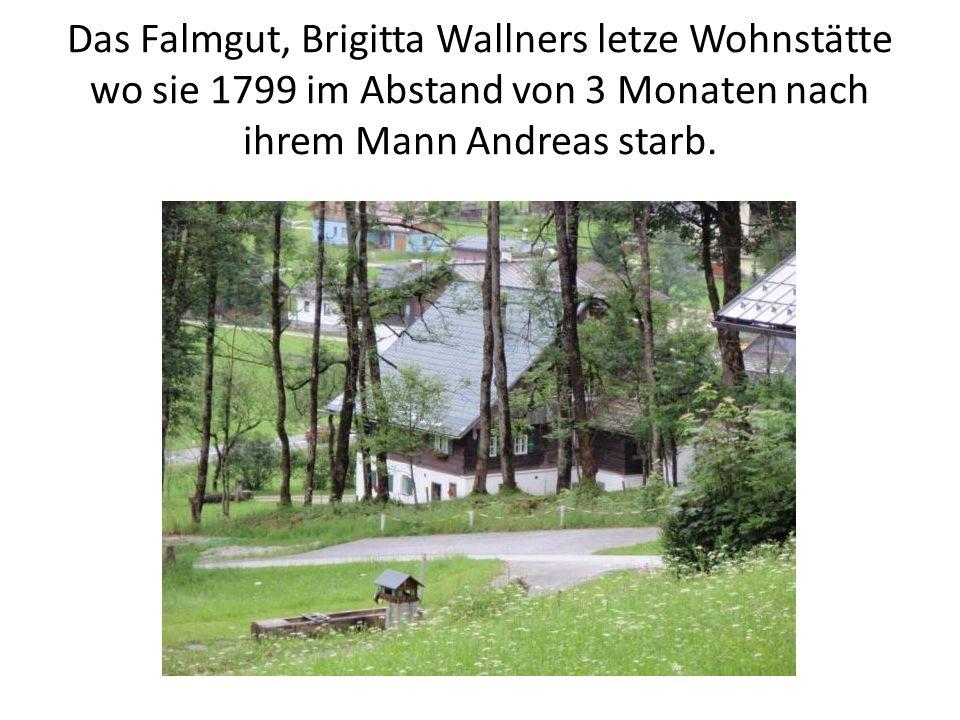 Das Falmgut, Brigitta Wallners letze Wohnstätte wo sie 1799 im Abstand von 3 Monaten nach ihrem Mann Andreas starb.