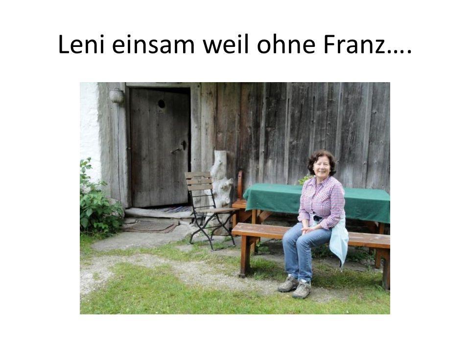 Leni einsam weil ohne Franz….
