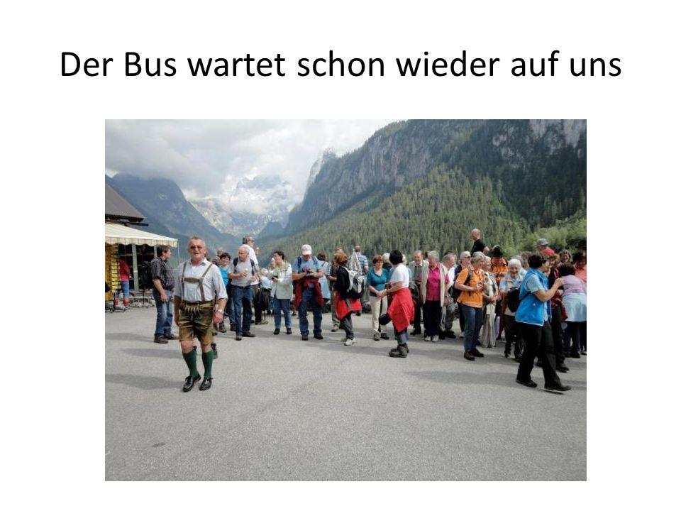 Der Bus wartet schon wieder auf uns