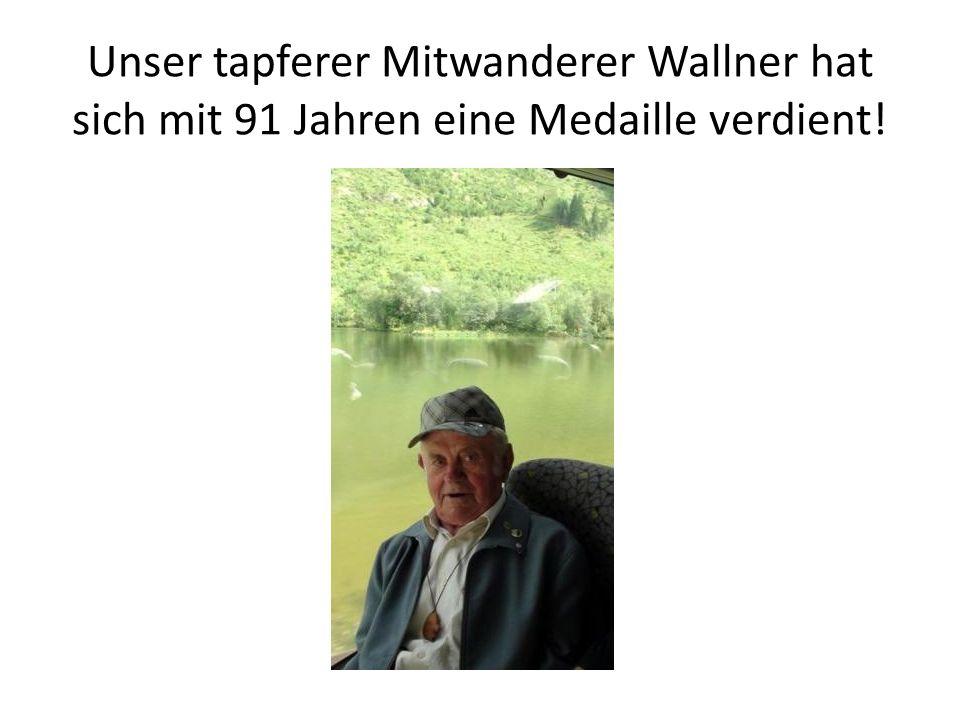 Unser tapferer Mitwanderer Wallner hat sich mit 91 Jahren eine Medaille verdient!