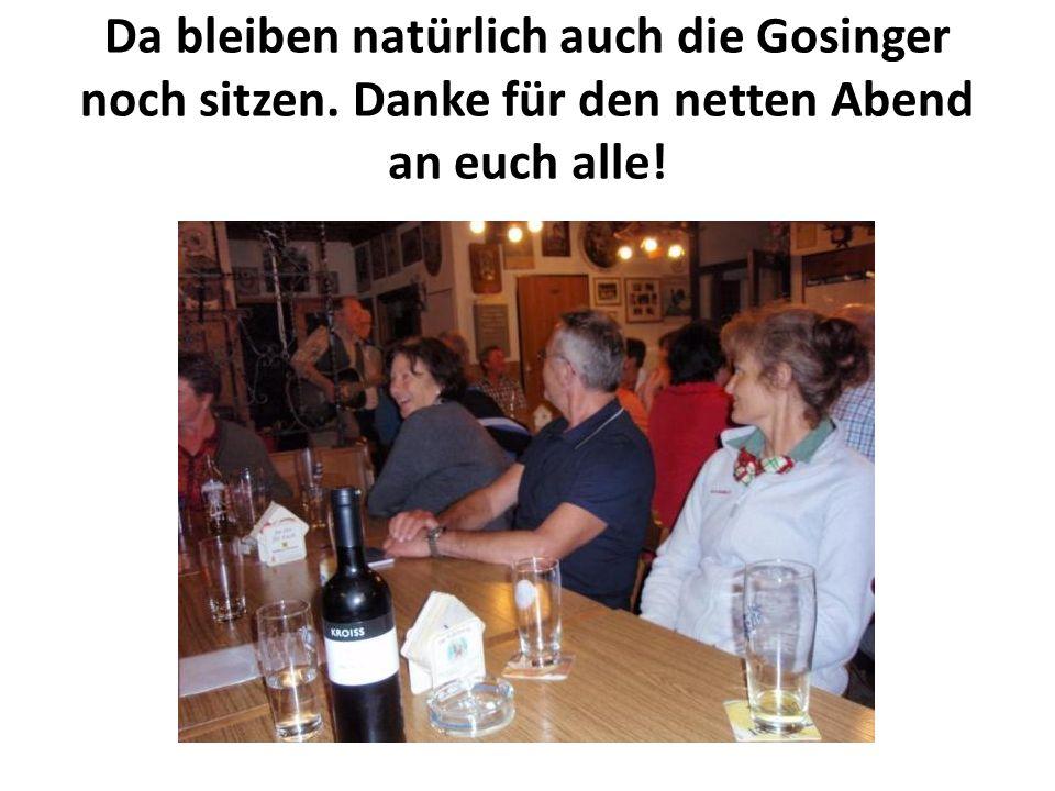 Da bleiben natürlich auch die Gosinger noch sitzen