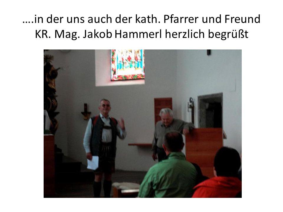…. in der uns auch der kath. Pfarrer und Freund KR. Mag
