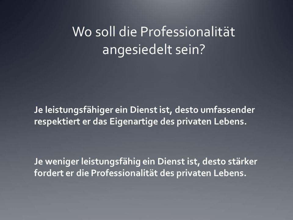 Wo soll die Professionalität angesiedelt sein