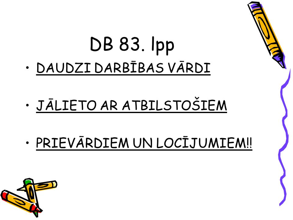 DB 83. lpp DAUDZI DARBĪBAS VĀRDI JĀLIETO AR ATBILSTOŠIEM