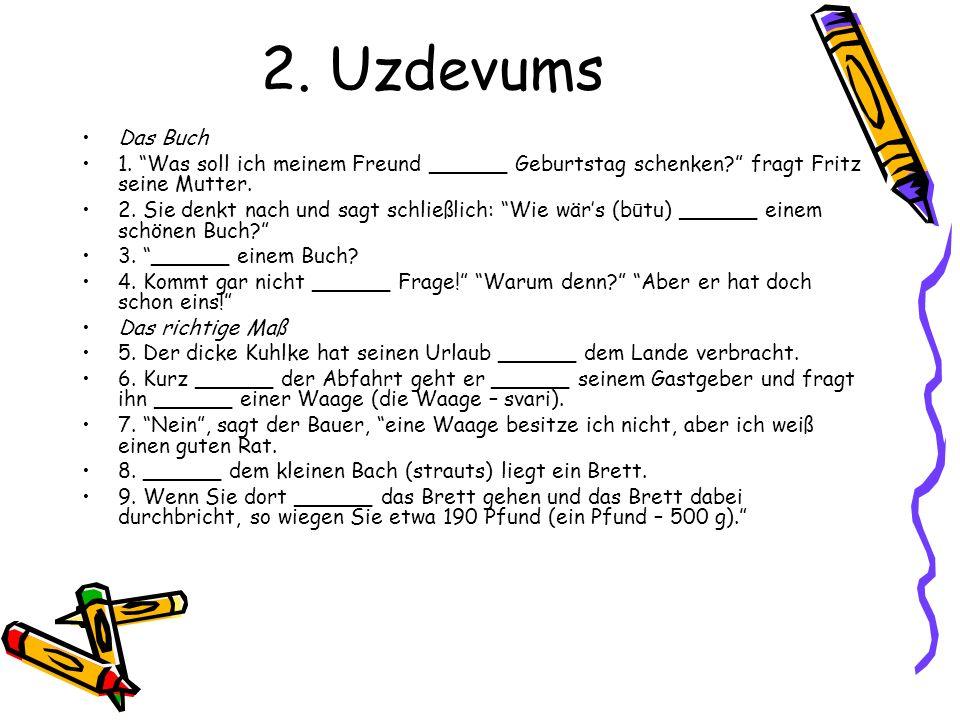 2. Uzdevums Das Buch. 1. Was soll ich meinem Freund ______ Geburtstag schenken fragt Fritz seine Mutter.