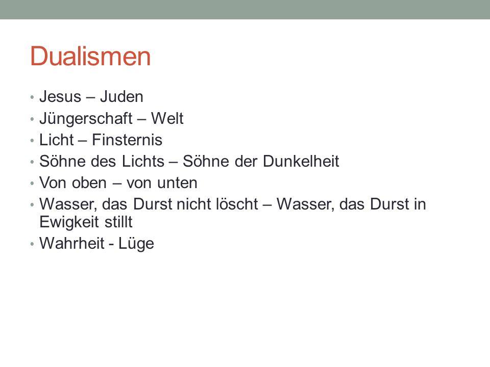 Dualismen Jesus – Juden Jüngerschaft – Welt Licht – Finsternis