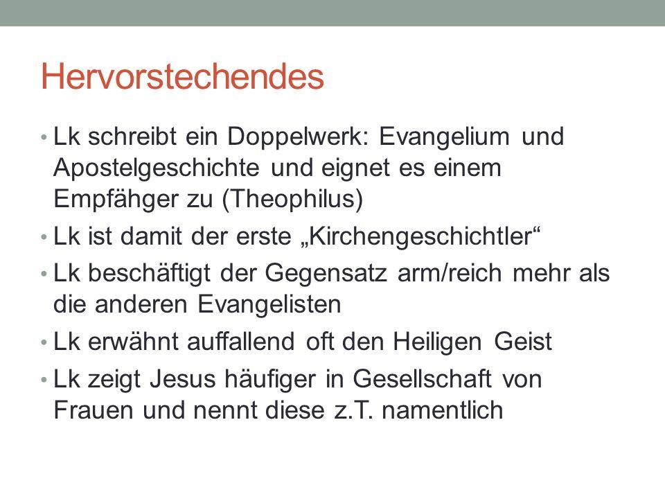 Hervorstechendes Lk schreibt ein Doppelwerk: Evangelium und Apostelgeschichte und eignet es einem Empfähger zu (Theophilus)