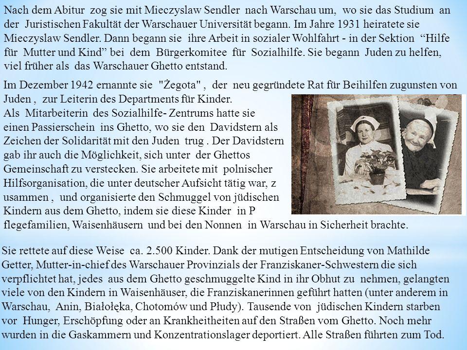 Nach dem Abitur zog sie mit Mieczyslaw Sendler nach Warschau um, wo sie das Studium an der Juristischen Fakultät der Warschauer Universität begann. Im Jahre 1931 heiratete sie Mieczyslaw Sendler. Dann begann sie ihre Arbeit in sozialer Wohlfahrt - in der Sektion Hilfe für Mutter und Kind bei dem Bürgerkomitee für Sozialhilfe. Sie begann Juden zu helfen, viel früher als das Warschauer Ghetto entstand.