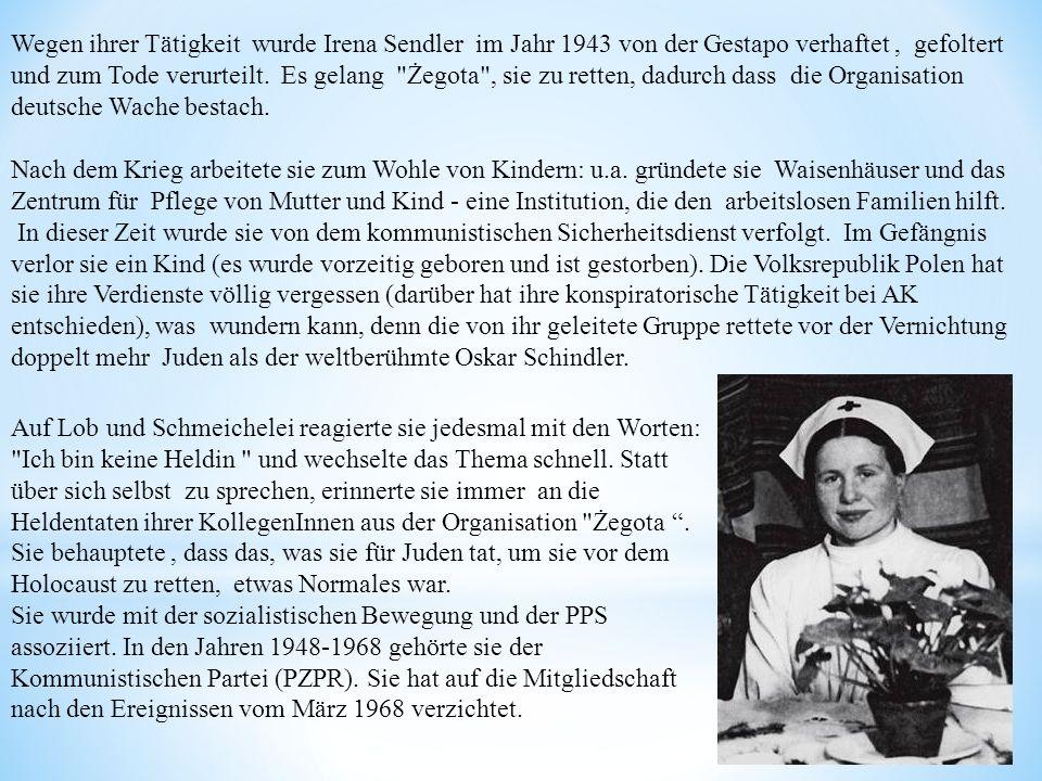 Wegen ihrer Tätigkeit wurde Irena Sendler im Jahr 1943 von der Gestapo verhaftet , gefoltert und zum Tode verurteilt. Es gelang Żegota , sie zu retten, dadurch dass die Organisation deutsche Wache bestach.