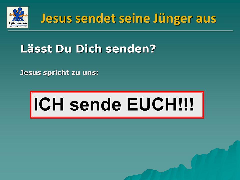 ICH sende EUCH!!! Jesus sendet seine Jünger aus Lässt Du Dich senden