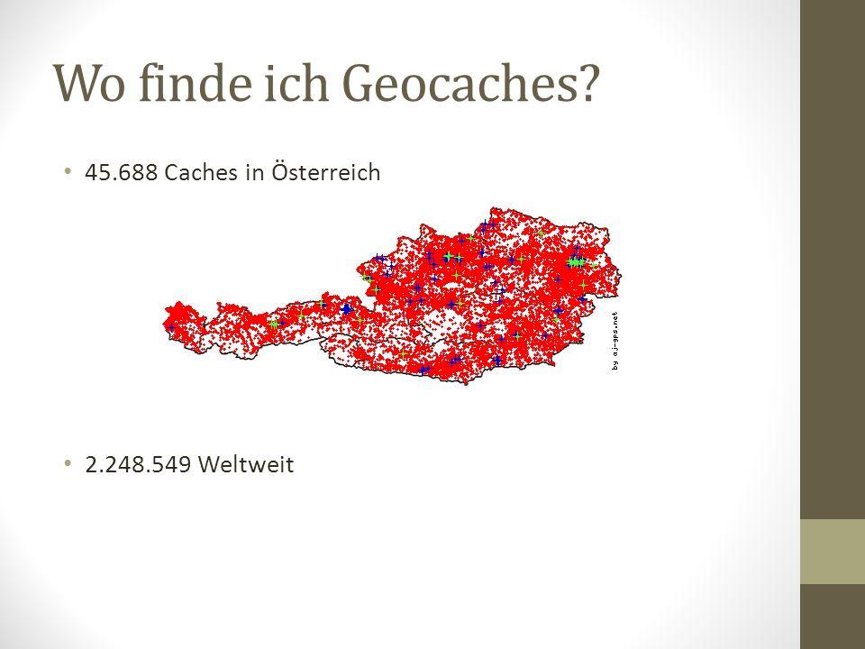 Wo finde ich Geocaches 45.688 Caches in Österreich 2.248.549 Weltweit