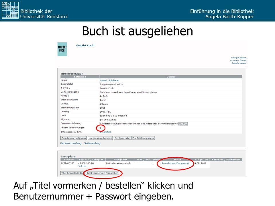 """Buch ist ausgeliehen Auf """"Titel vormerken / bestellen klicken und Benutzernummer + Passwort eingeben."""