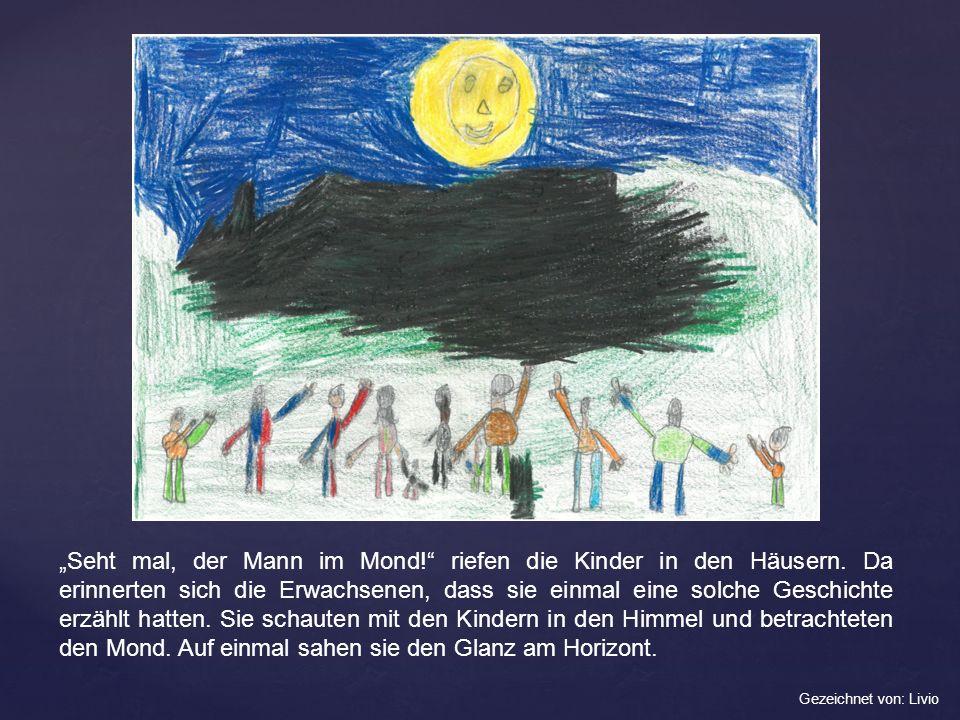"""""""Seht mal, der Mann im Mond. riefen die Kinder in den Häusern"""