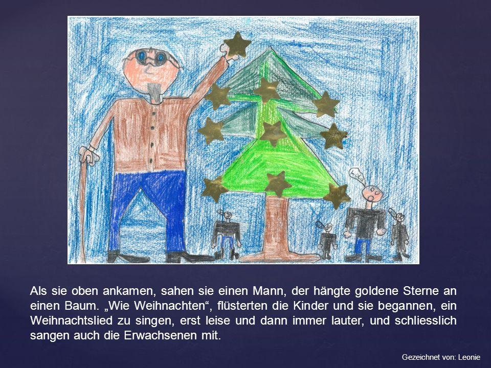 """Als sie oben ankamen, sahen sie einen Mann, der hängte goldene Sterne an einen Baum. """"Wie Weihnachten , flüsterten die Kinder und sie begannen, ein Weihnachtslied zu singen, erst leise und dann immer lauter, und schliesslich sangen auch die Erwachsenen mit."""