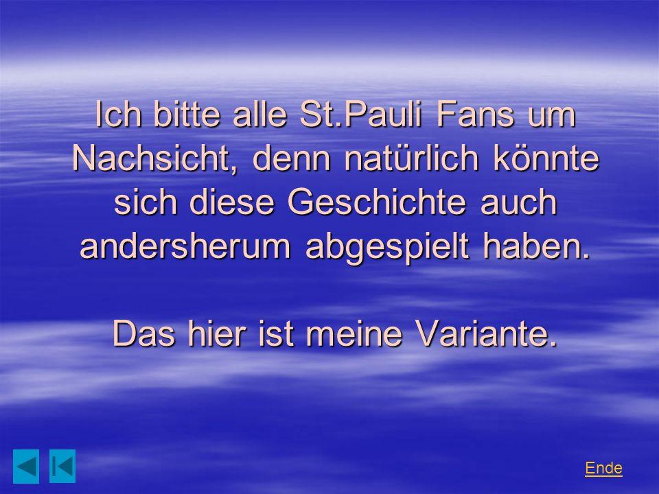 Ich bitte alle St.Pauli Fans um Nachsicht, denn natürlich könnte sich diese Geschichte auch andersherum abgespielt haben. Das hier ist meine Variante.