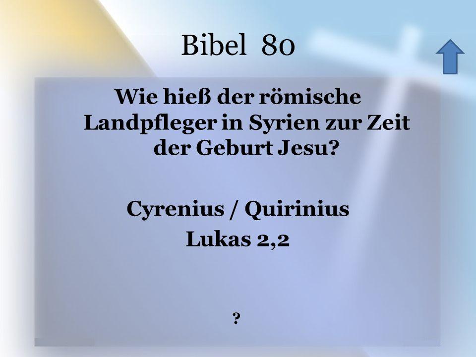 Bibel 80 Wie hieß der römische Landpfleger in Syrien zur Zeit der Geburt Jesu Cyrenius / Quirinius Lukas 2,2