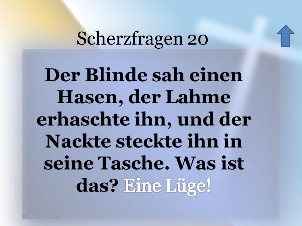 Scherzfragen 20 Der Blinde sah einen Hasen, der Lahme erhaschte ihn, und der Nackte steckte ihn in seine Tasche.