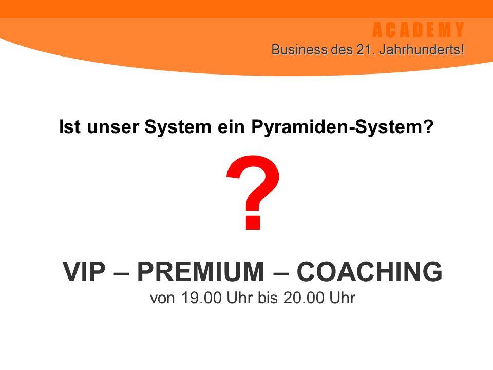Ist unser System ein Pyramiden-System VIP – PREMIUM – COACHING
