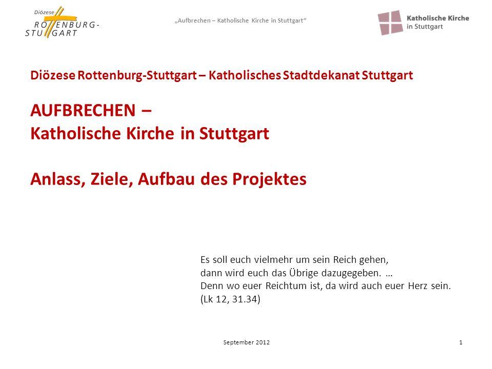 Diözese Rottenburg-Stuttgart – Katholisches Stadtdekanat Stuttgart AUFBRECHEN – Katholische Kirche in Stuttgart Anlass, Ziele, Aufbau des Projektes