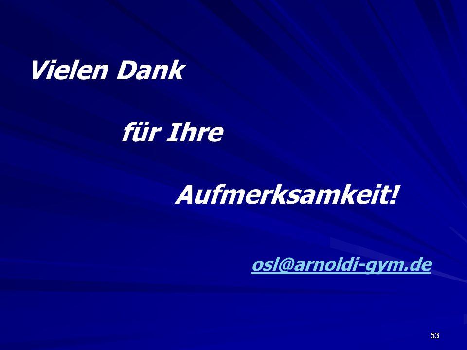 Vielen Dank für Ihre Aufmerksamkeit! osl@arnoldi-gym.de 53