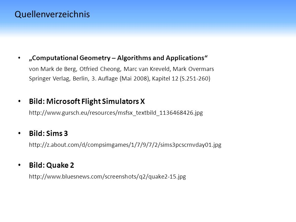 Quellenverzeichnis Bild: Microsoft Flight Simulators X Bild: Sims 3