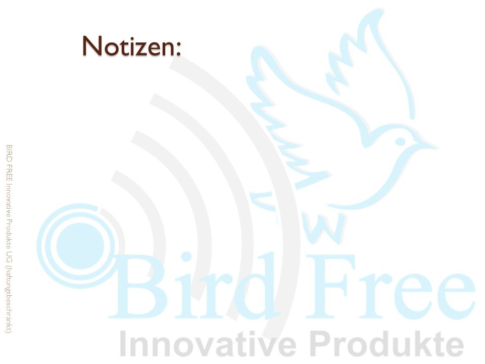 Notizen: BIRD FREE Innovative Produkte UG (haftungsbeschränkt)