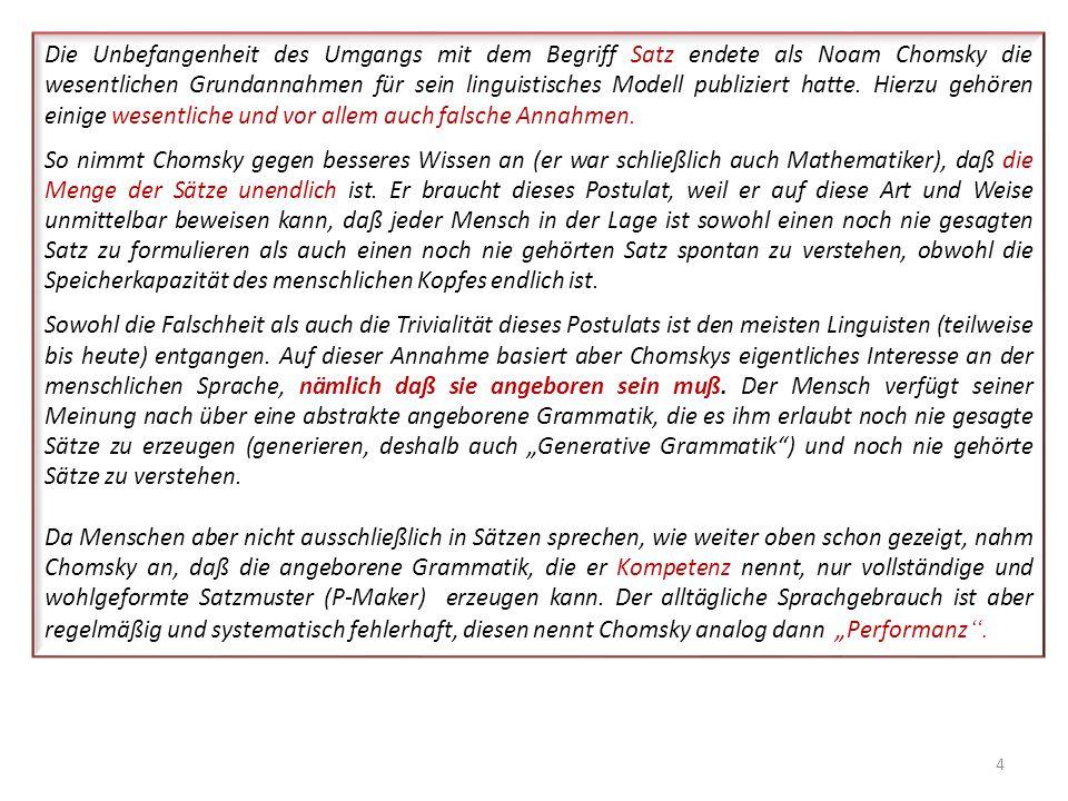 Die Unbefangenheit des Umgangs mit dem Begriff Satz endete als Noam Chomsky die wesentlichen Grundannahmen für sein linguistisches Modell publiziert hatte. Hierzu gehören einige wesentliche und vor allem auch falsche Annahmen.