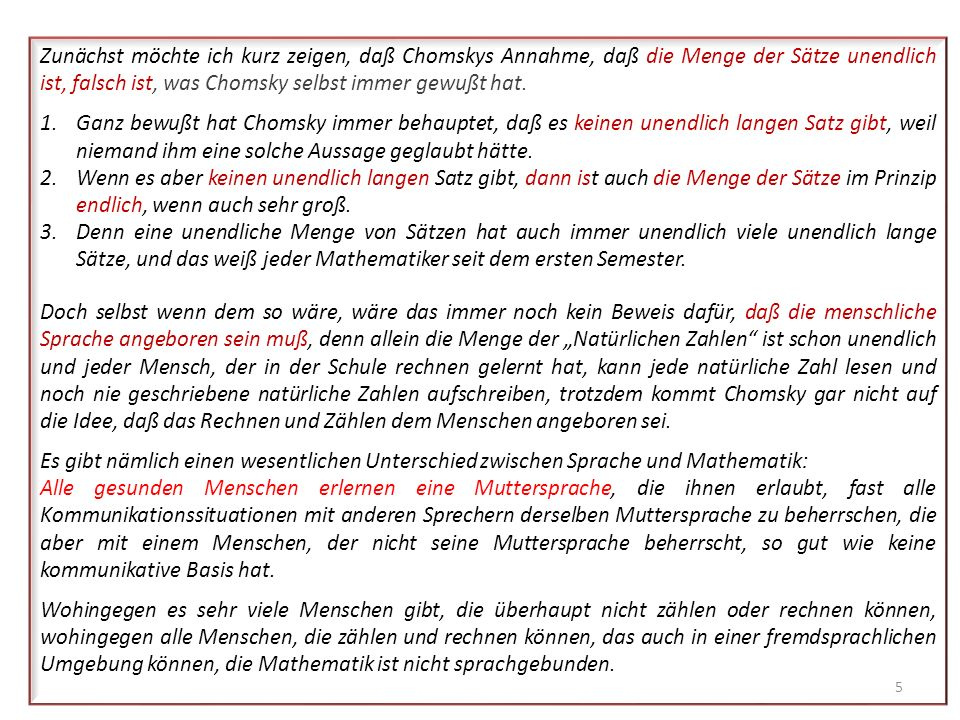 Zunächst möchte ich kurz zeigen, daß Chomskys Annahme, daß die Menge der Sätze unendlich ist, falsch ist, was Chomsky selbst immer gewußt hat.