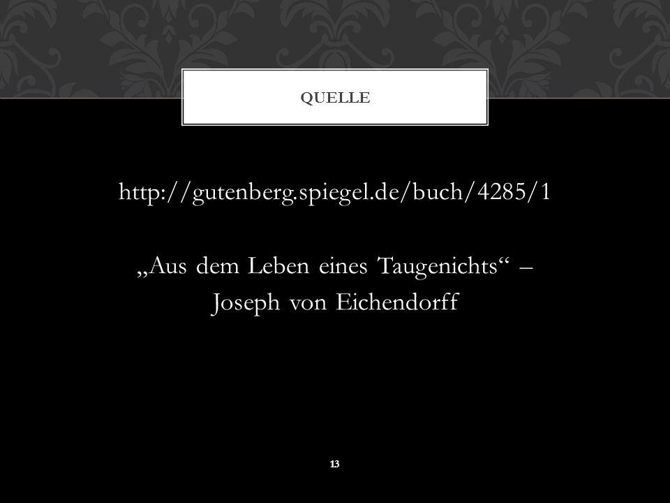 """Quelle http://gutenberg.spiegel.de/buch/4285/1 """"Aus dem Leben eines Taugenichts – Joseph von Eichendorff"""