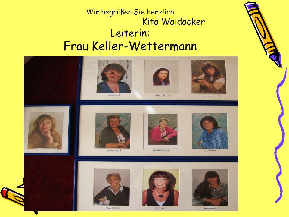 Wir begrüßen Sie herzlich Kita Waldacker Leiterin: Frau Keller-Wettermann