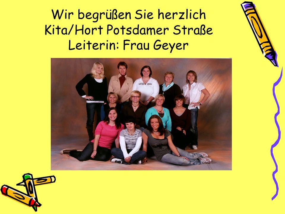 Wir begrüßen Sie herzlich Kita/Hort Potsdamer Straße Leiterin: Frau Geyer