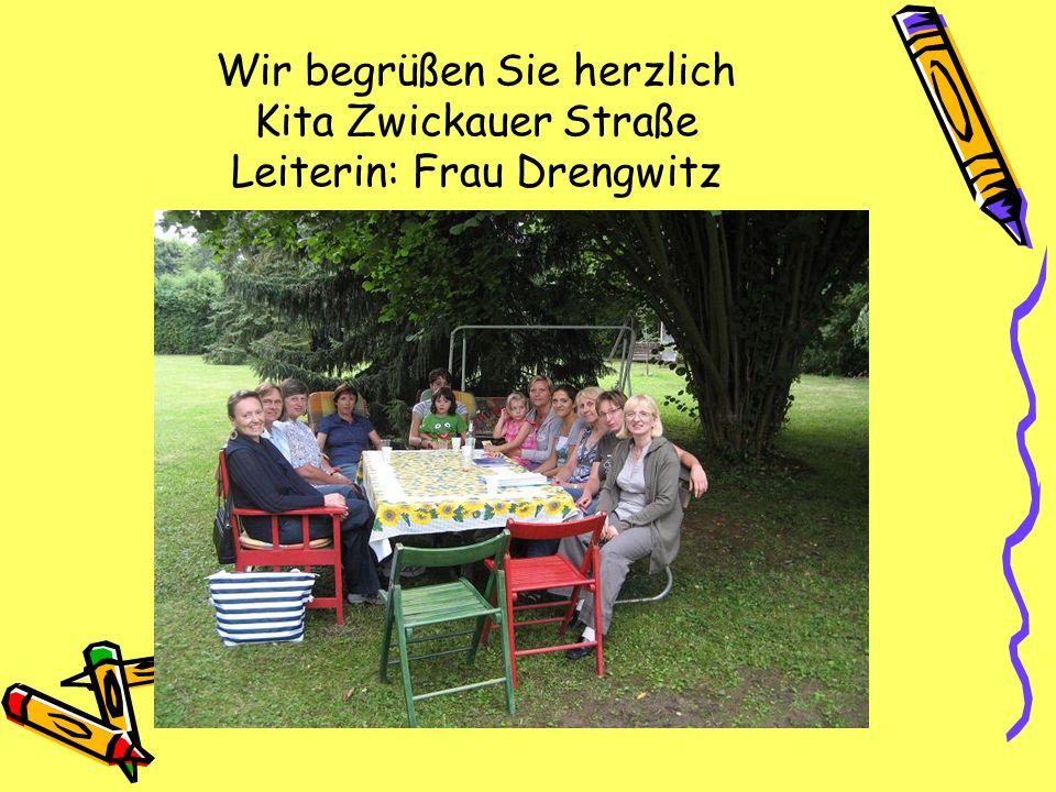 Wir begrüßen Sie herzlich Kita Zwickauer Straße Leiterin: Frau Drengwitz