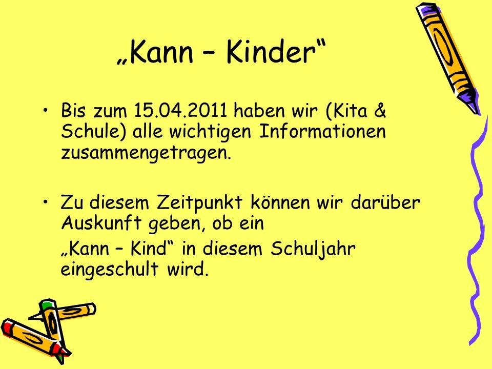 """""""Kann – Kinder Bis zum 15.04.2011 haben wir (Kita & Schule) alle wichtigen Informationen zusammengetragen."""