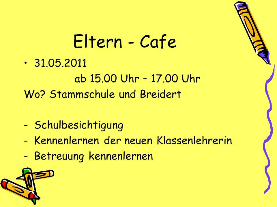 Eltern - Cafe 31.05.2011 ab 15.00 Uhr – 17.00 Uhr
