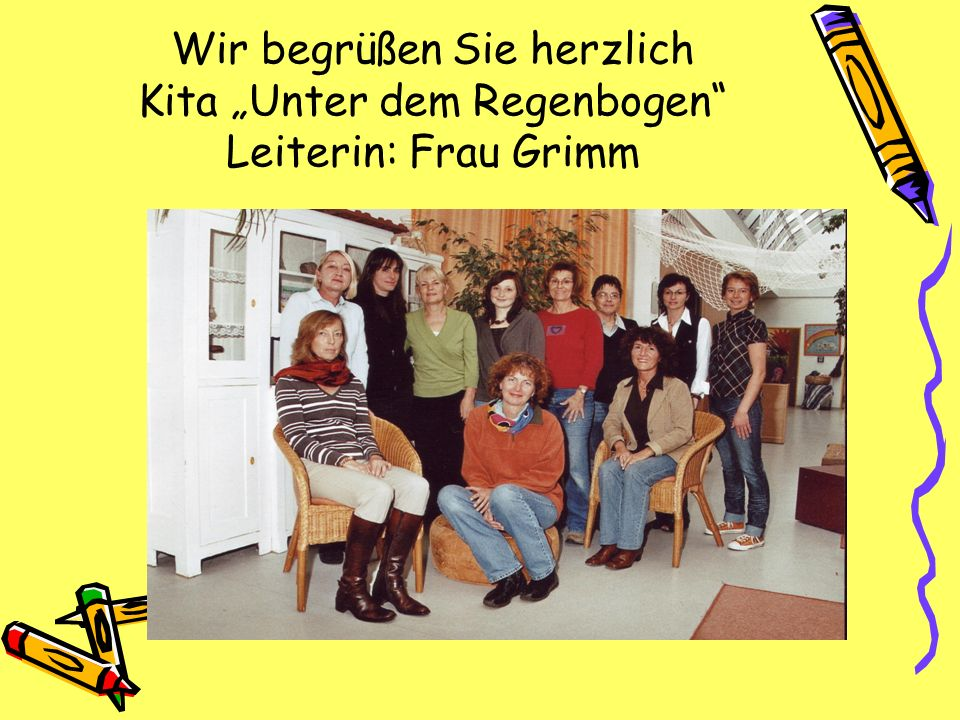 """Wir begrüßen Sie herzlich Kita """"Unter dem Regenbogen Leiterin: Frau Grimm"""