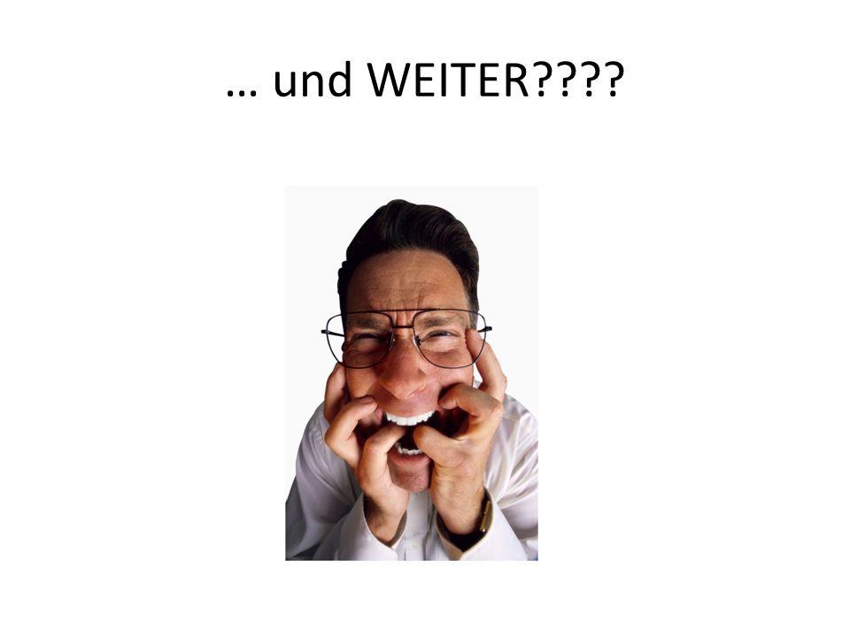 … und WEITER