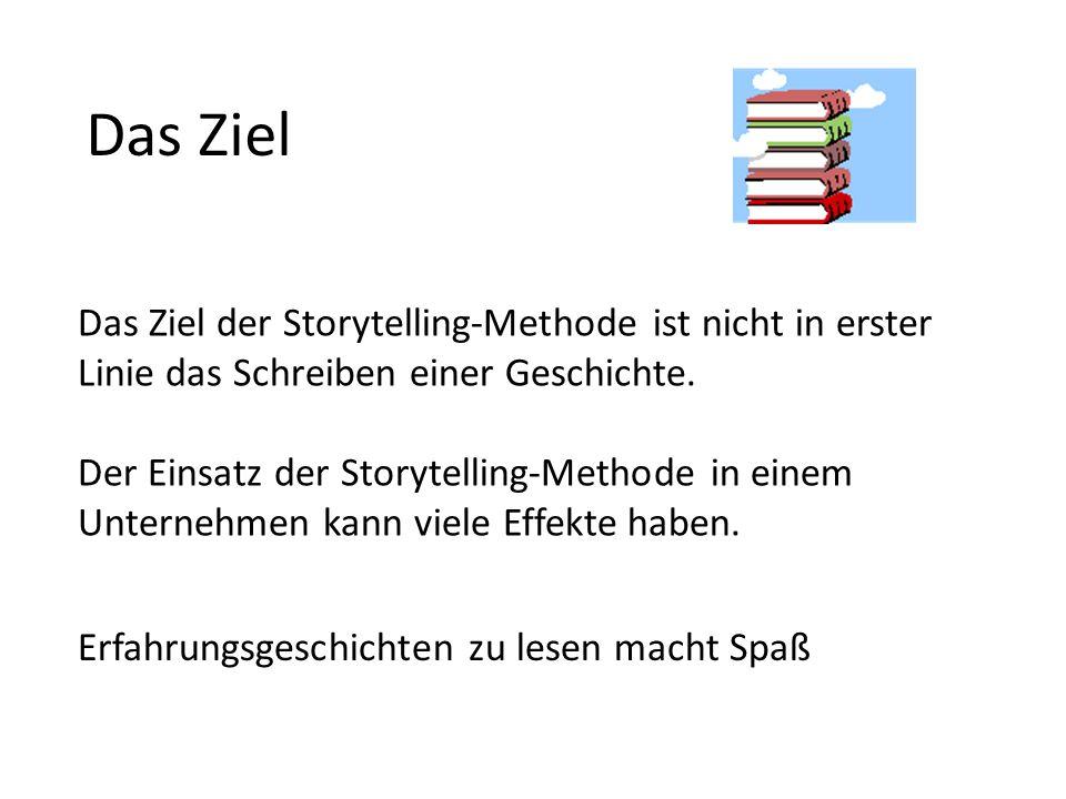 Das Ziel Das Ziel der Storytelling-Methode ist nicht in erster Linie das Schreiben einer Geschichte.
