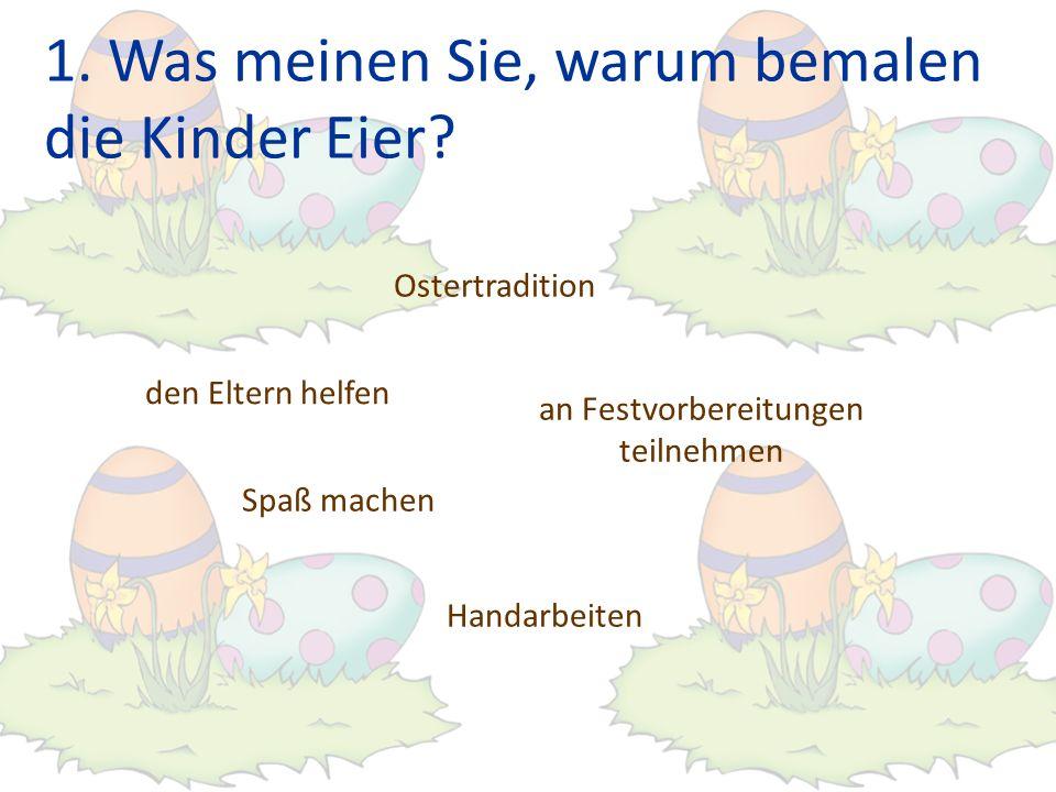 1. Was meinen Sie, warum bemalen die Kinder Eier