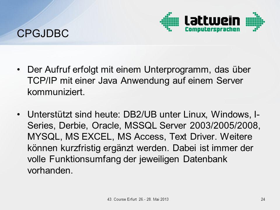 CPGJDBC Der Aufruf erfolgt mit einem Unterprogramm, das über TCP/IP mit einer Java Anwendung auf einem Server kommuniziert.