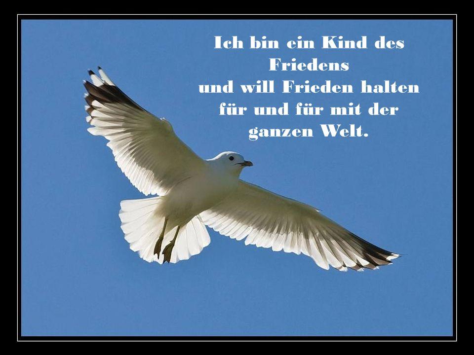 Ich bin ein Kind des Friedens und will Frieden halten