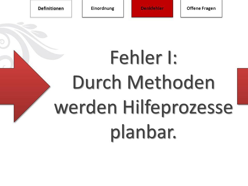 Fehler I: Durch Methoden werden Hilfeprozesse planbar.