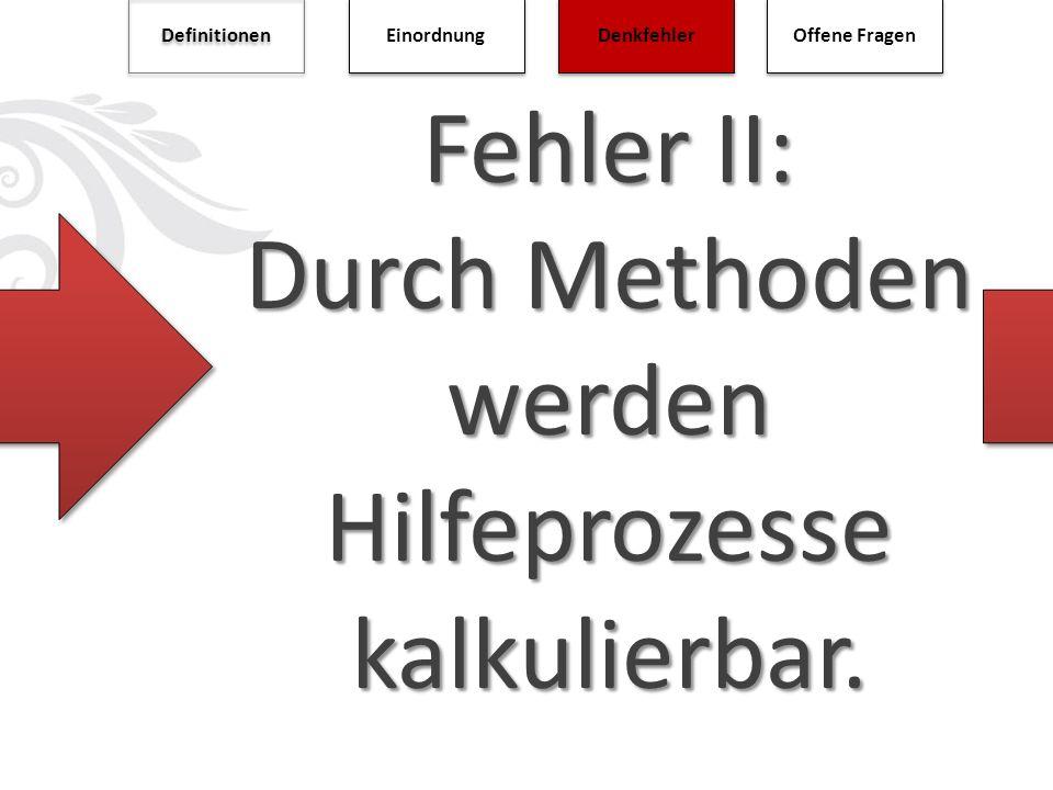 Fehler II: Durch Methoden werden Hilfeprozesse kalkulierbar.